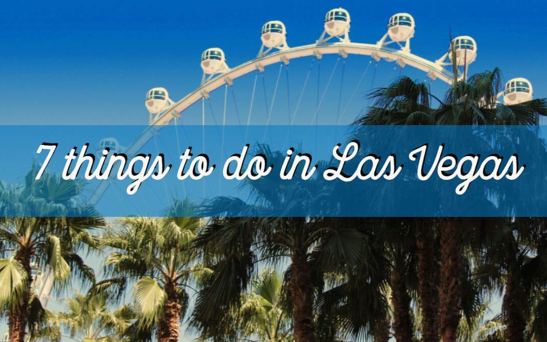 7 things to do in Las Vegas